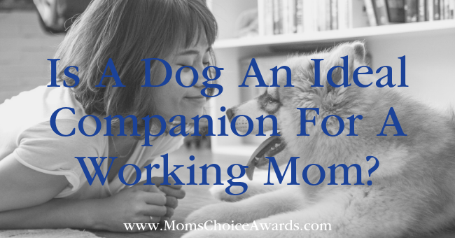 Is A Dog An Ideal Companion For A Working Mom?