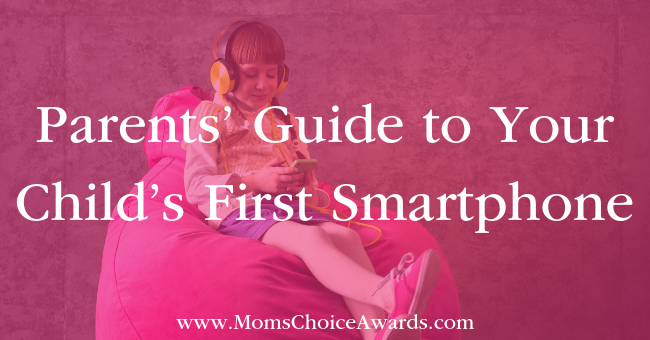 Parents' Guide to Your Child's First Smartphone