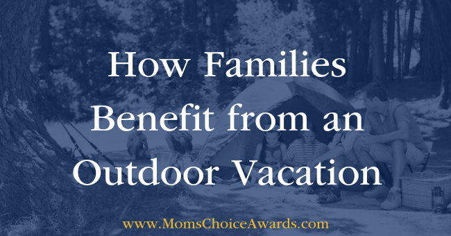 How Families Benefit from an Outdoor Vacation