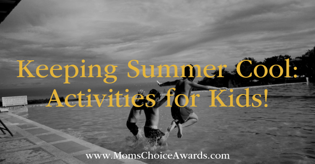 Keeping Summer Cool Activities for Kids