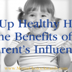 Talk Up Healthy Habits: The Benefits of a Parent's Influence