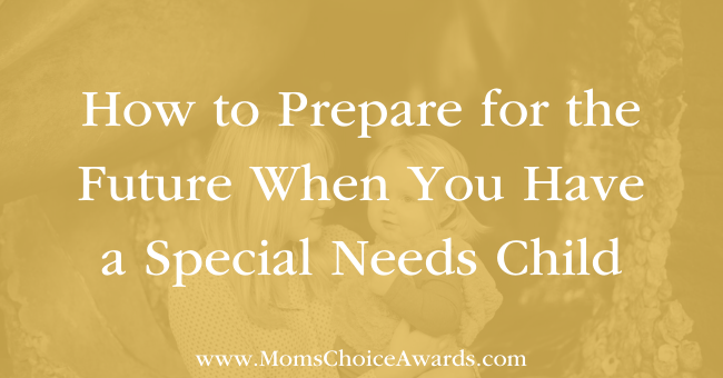 How to Prepare for the Future When You Have a Special Needs Child