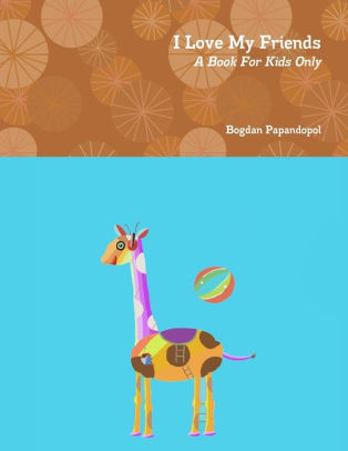 Award-Winning Children's book — I Love My Friends. A Book For Kids Only