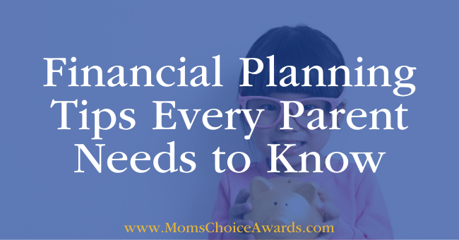 Financial Planning Tips Every Parent Needs to Know