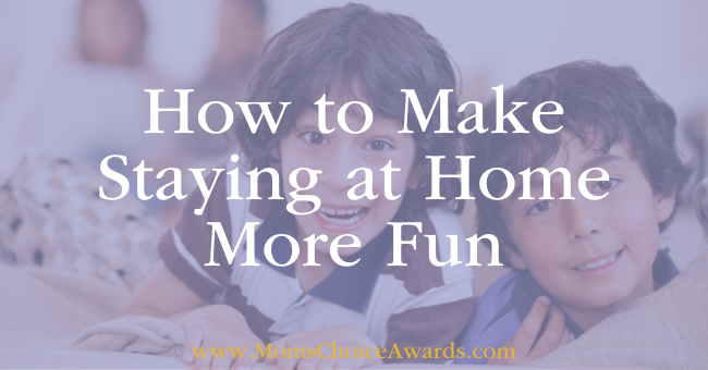 How to Make Staying at Home More Fun