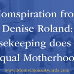 Momspiration from Denise Roland: Housekeeping does NOT equal Motherhood