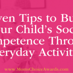Seven Tips to Build Your Child's Social Competence Through Everyday Activities