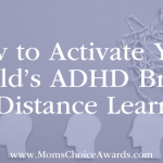 How to Activate Your Child's ADHD Brain for Distance Learning
