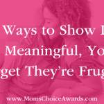 Ten Ways to Show Love (So Meaningful, You'll Forget They're Frugal)