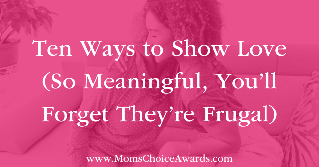 Ten Ways to Show Love (So Meaningful, You'll Forget They're Frugal) Featured Image