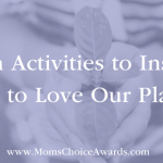 3 Fun Activities to Inspire Kids to Love Our Planet