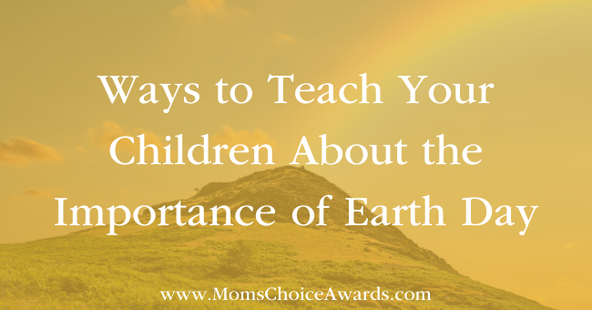 Ways to Teach Your Children About the Importance of Earth Day