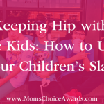 Keeping Hip with the Kids: How to Use Your Children's Slang