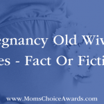 Pregnancy Old Wives' Tales – Fact Or Fiction?