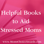 Helpful Books to Aid Stressed Moms