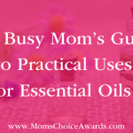 The Busy Mom's Guide to Practical Uses for Essential Oils