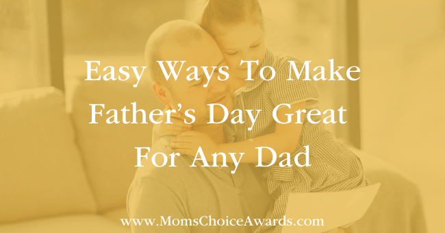 Easy Ways To Make Father's Day Great For Any Dad