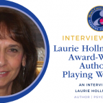 Interview with Mom's Choice Award-Winner Laurie Hollman, Ph.D.