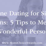 Online Dating for Single Moms: 5 Tips to Meet a Wonderful Person