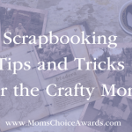 Scrapbooking Tips and Tricks for the Crafty Mom