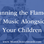 Fanning the Flames of Music Alongside Your Children