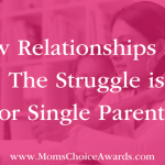 New Relationships and Kids: The Struggle is Real for Single Parents