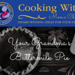 Cooking with Mom's Choice: Your Grandma's Buttermilk Pie